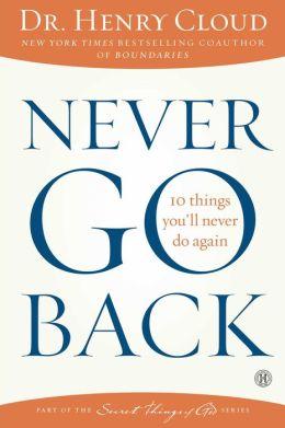 Never-Go-Back-Henry-Cloud-jonathangsmith.com